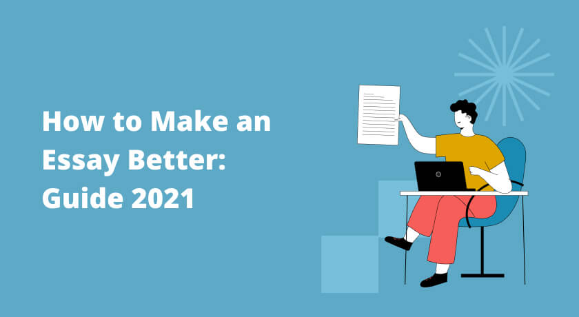 How to Make an Essay Better: Guide 2021