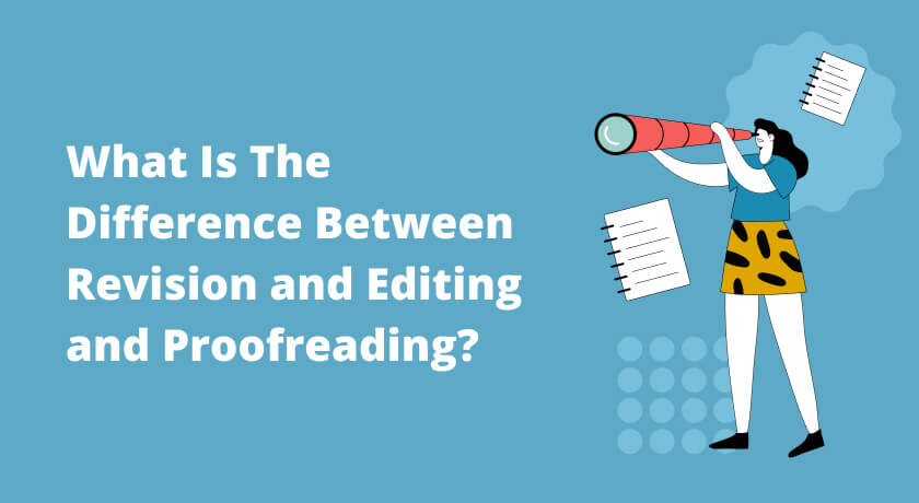 What Is The Difference Between Revision and Editing and Proofreading?